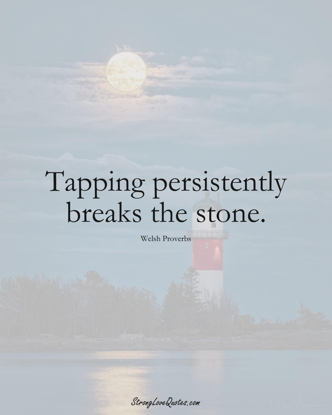 Tapping persistently breaks the stone. (Welsh Sayings);  #EuropeanSayings