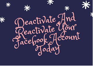 Deactivate and Reactivate your Facebook account today
