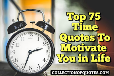 Top 75  Time Quotes To Motivate You In Life/ Time Quotes Images