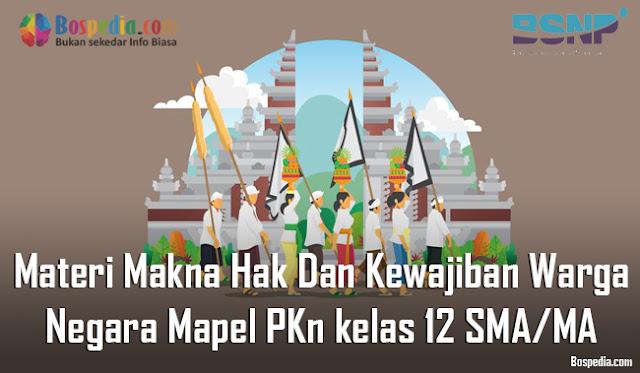 Materi Makna Hak Dan Kewajiban Warga Negara Mapel PKn kelas 12 SMA/MA