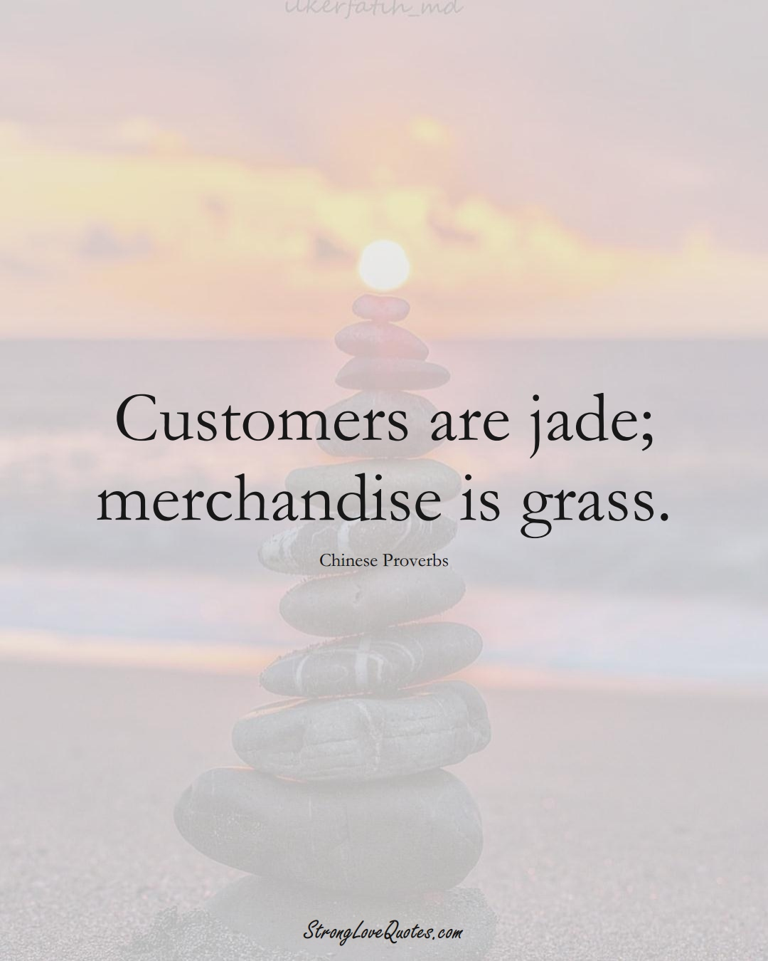Customers are jade; merchandise is grass. (Chinese Sayings);  #AsianSayings