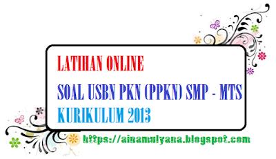 LATIHAN SOAL USBN PKN (PPKN) SMP - MTS KURIKULUM 2013 TAHUN 2019 2020 2021 2022 2023