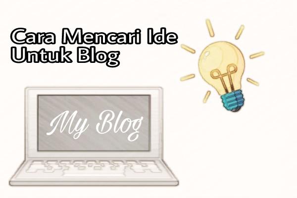 Cara Paling Ampuh Mencari Ide Untuk Blog