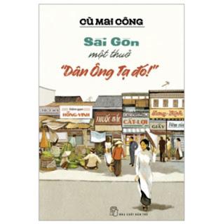 Sài Gòn Một Thuở - Dân Ông Tạ Đó! ebook PDF EPUB AWZ3 PRC MOBI