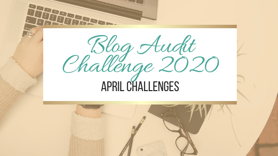 Blog Audit Challenge 2020: April Challenges #BlogAuditChallenge2020