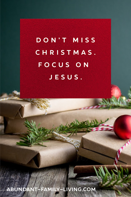 Don't Miss Christmas.  Focus on Jesus.