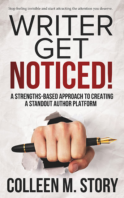 Writer Get Noticed!: A Strengths-Based Approach to Creating a Standout Author Platform by Colleen M. Story