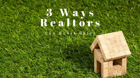 3 Effective Ways Realtors Can Use to Boost Sales