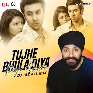 TUJHE BHULA DIYA REMIX DJ JAZ ATL MIX