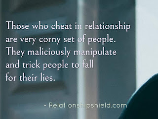 Those who cheat in relationship are very corny set of people. They maliciously manipulate and trick people to fall for their lies.