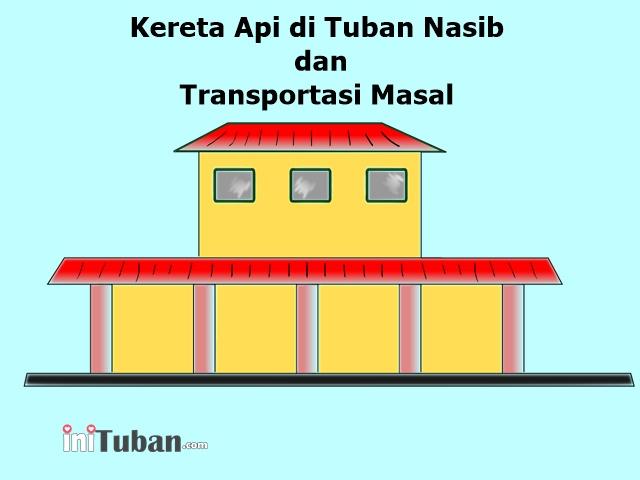 Kereta Api di Tuban Nasib dan Transportasi Masal
