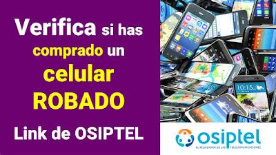Consulta aquí los celulares hurtados, robados o recuperados Link de OSIPTEL