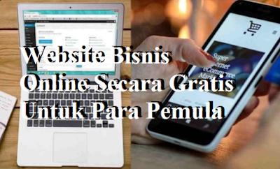 Website Bisnis Online Secara Gratis Untuk Para Pemula
