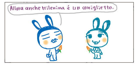 Allora anche Milenina e' un coniglietto.
