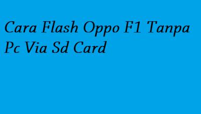 Cara Flash Oppo F1 Tanpa Pc Via Sd Card