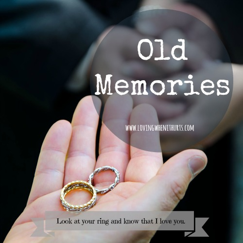 Loving When It Hurts: Old Memories