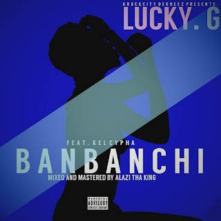 "[Music] Lucky. G Feat. Kel Cypha - ""Banbanchi"""