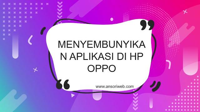Cara Menyembunyikan Aplikasi di Hp Oppo
