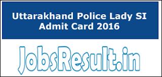 Uttarakhand Police Lady SI Admit Card 2016