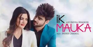 IK MAUKA Lyrics - Anumeha Bhasker & Inder Chahal