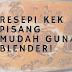 RESEPI KEK PISANG MUDAH GUNA BLENDER!