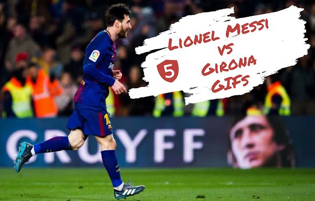 GIF collections of Lionel Messi's exploit against Girona