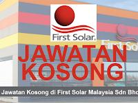 PERMOHONAN JAWATAN KOSONG DI FIRST SOLAR MALAYSIA SDN BHD