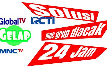 Solusi RCTI, MNC TV & GTV (MNC GRUP) GELAP /DIACAK 24 JAM Pengguna parabola