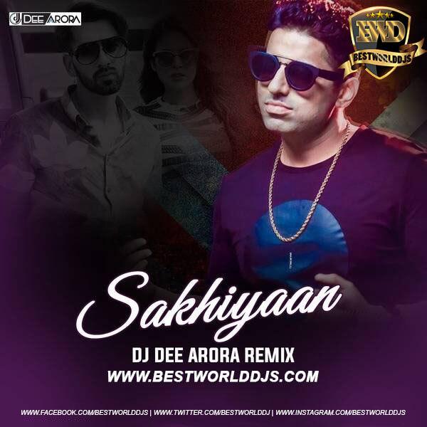 Sakhiyaan (Remix) - DJ Dee Arora