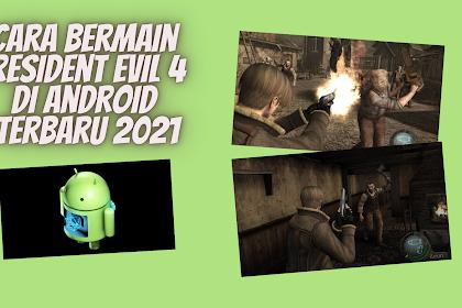 Cara Bermain Resident Evil 4 di Android Terbaru 2021