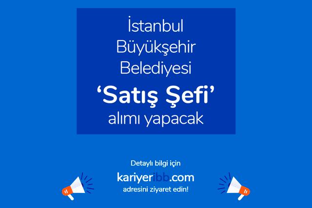 İstanbul Büyükşehir Belediyesi kariyer sayfası kariyeribb'de satış şefi alımı için ilan yayınladı. Detaylar kariyeribb.com'da!