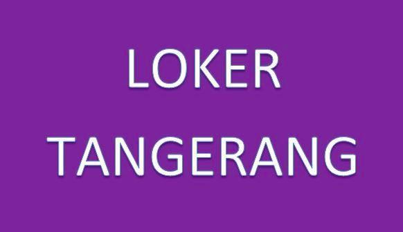 Loker Tangerang : Info Lowongan Kerja di Kota Tangerang Banten