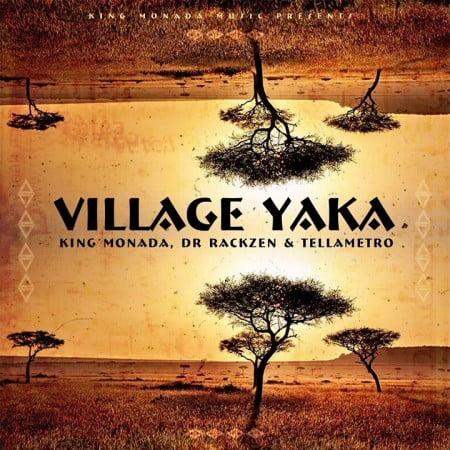 King Monada – Village Yaka feat. Dr Rackzen & Tellametro
