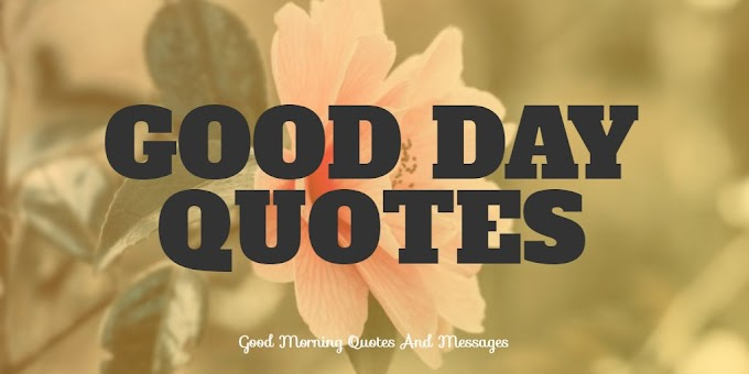 Here You Get The Best Good Day Quotes That you can Love | 2020