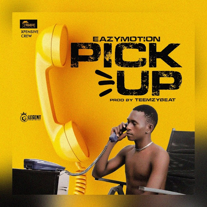 [Music] Eazymotion - Pick Up (prod. Teemzybeat) #Arewapublisize