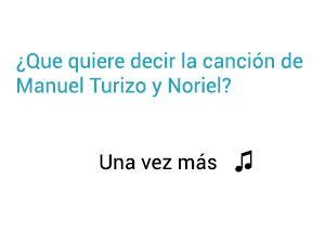 Significado de la canción Una Vez Más Manuel Turizo Noriel