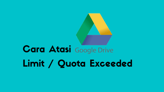 Cara atasi google drive limit saat download