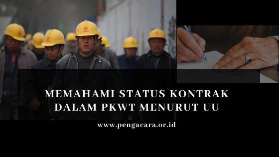 Memahami Status Kontrak Dalam Perjanjian Kerja Waktu Tertentu (PKWT) Menurut Undang-undang.