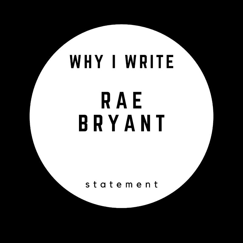 Why I Write: Rae Bryant