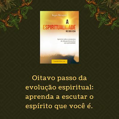 Etapas da evolução espiritual: oitavo passo - aprenda a escutar o espírito que você é