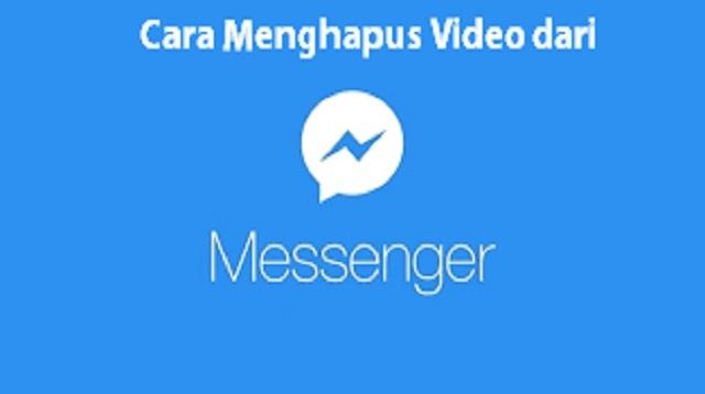 Cara Menghapus Video dari Messenger