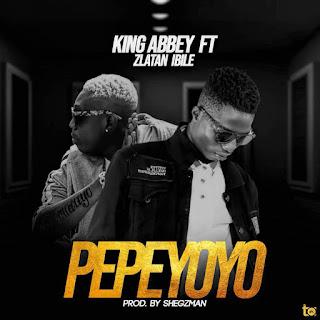 MUSIC: King Abbey Ft Zlatan Ibile - Pepeyoyo
