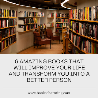 6 Amazing Books that will Improve Your Life and Transform You into a Better Person