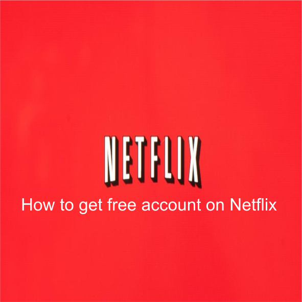 How to get free account on Netflix