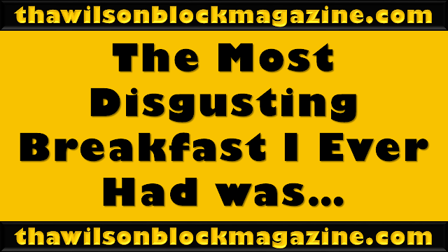 PODCAST: The Most Disgusting Breakfast I Ever Had!
