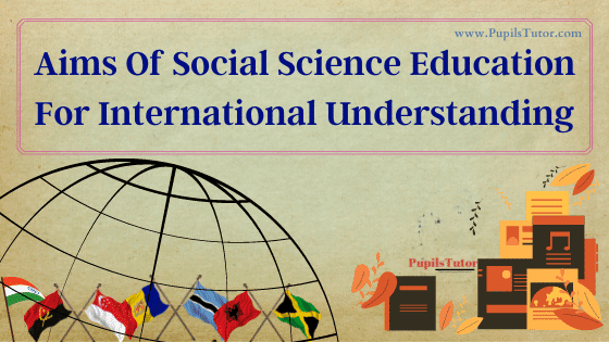 What Is International Understanding? - How Do Social Sciences Contribute To Our Understanding Of The World | Importance Of International Understanding
