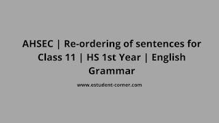 AHSEC Class 11 | Re-ordering of sentences | English Grammar