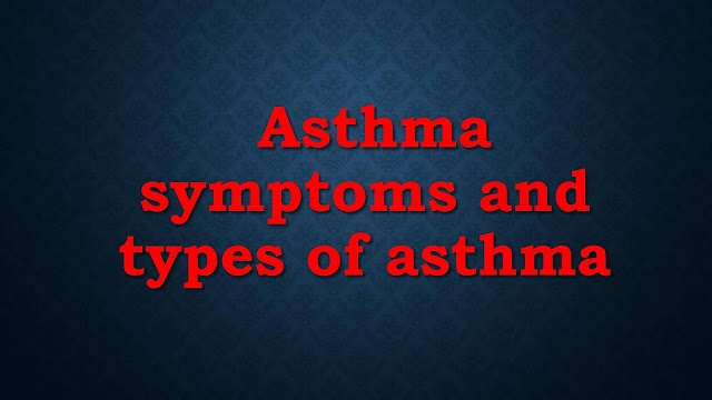 Asthma symptoms and types of asthma