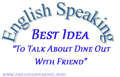 English conversation:Best Idea to Talk About Dine Out With Friend