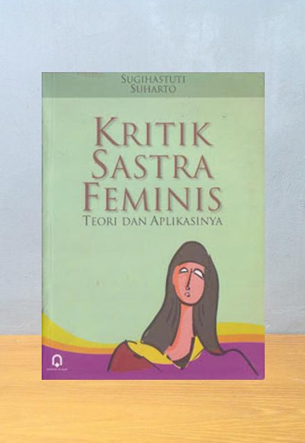 KRITIK SASTRA FEMINIS: TEORI DAN APLIKASINYA, Sugihastuti Suharto